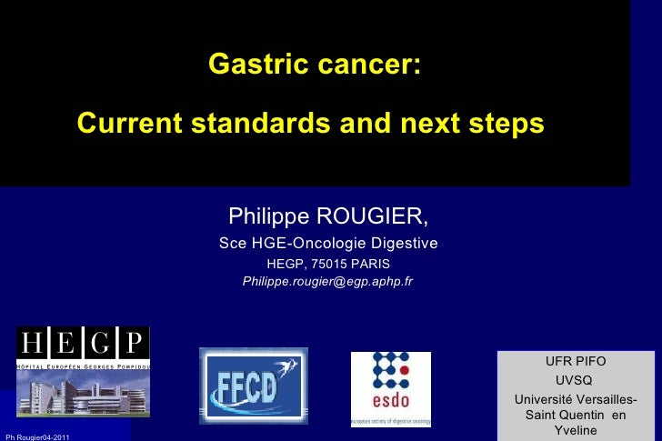 Gastric cancer: Current standards and next steps  Philippe ROUGIER, Sce HGE-Oncologie Digestive HEGP, 75015 PARIS [email_a...