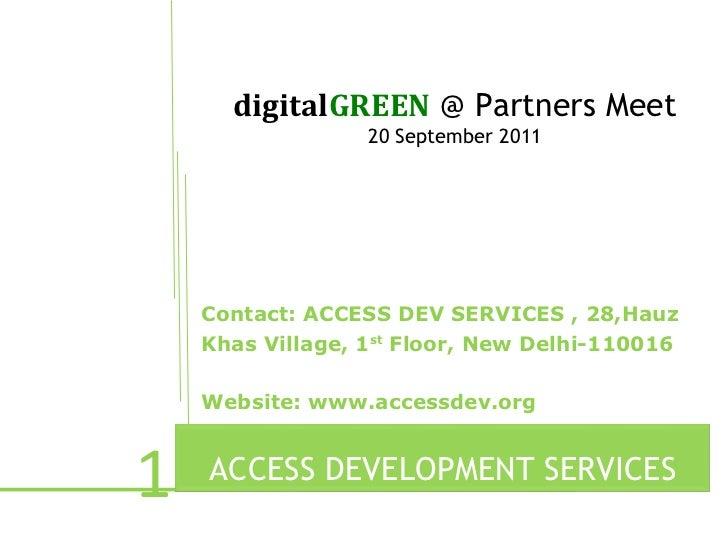 digitalGREEN @ Partners Meet                  20 September 2011    Contact: ACCESS DEV SERVICES , 28,Hauz    Khas Village,...