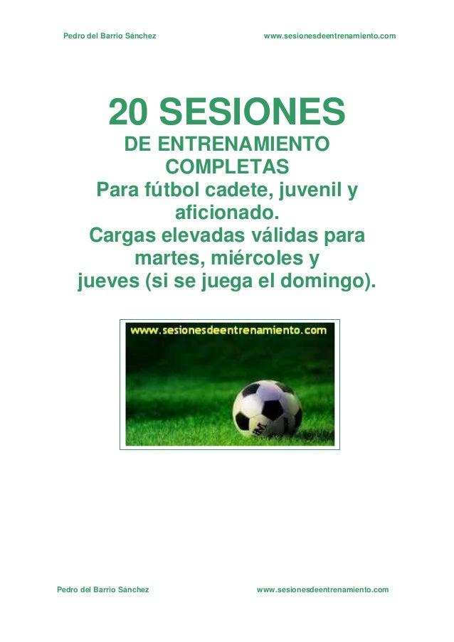 20 SESIONES DE ENTRENAMIENTO COMPLETAS Para fútbol cadete, juvenil y aficionado. Cargas elevadas válidas para martes, miér...