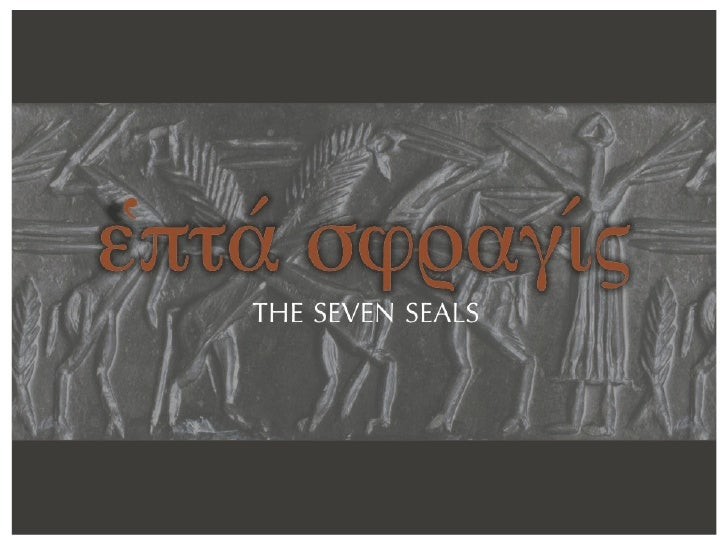 %πτα (hepta) seven —  Greek: σφραγιt    Greek: ε                                  ς (sphragis) seals                 The S...