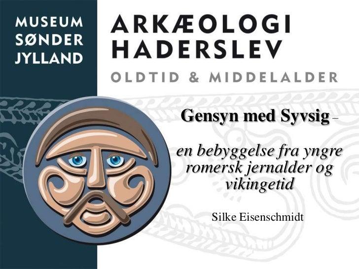 Gensyn med Syvsig –en bebyggelse fra yngre romersk jernalder og      vikingetid    Silke Eisenschmidt