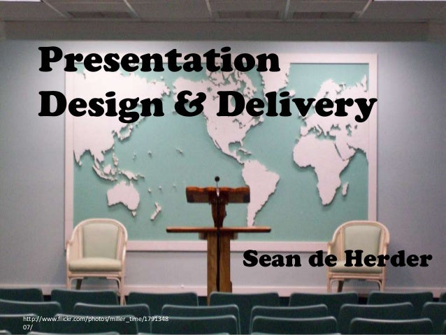 Presentation Design & Delivery  Sean de Herder http://www.flickr.com/photos/miller_time/1791348 07/