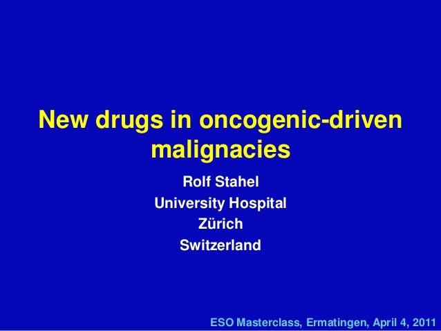 Rolf Stahel University Hospital Zürich Switzerland New drugs in oncogenic-driven malignacies ESO Masterclass, Ermatingen, ...