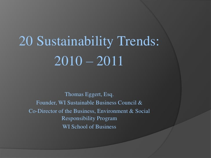 20 Sustainability Trends:<br />2010 – 2011<br />Thomas Eggert, Esq.<br />Founder, WI Sustainable Business Council &<br />C...