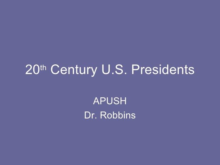 20th Century U.S. Presidents           APUSH         Dr. Robbins