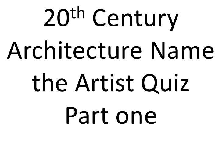 20 th CenturyArchitecture Name  the Artist Quiz     Part one