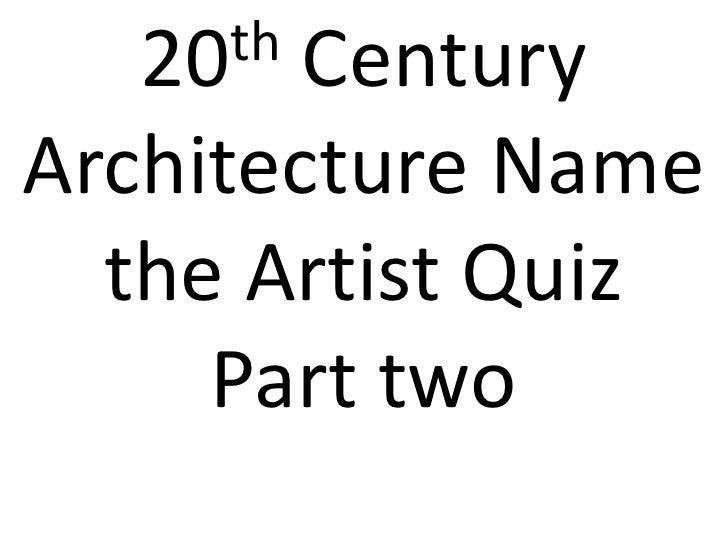 20 th CenturyArchitecture Name  the Artist Quiz     Part two
