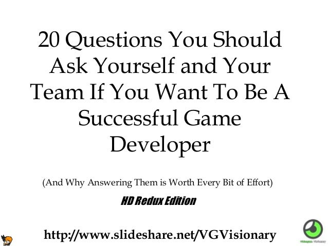 20 Questions You Should Ask Yourself and Your Team If You Want To Be A Successful Game Developer