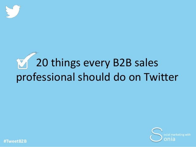 20 things every B2B sales professional should do on Twitter