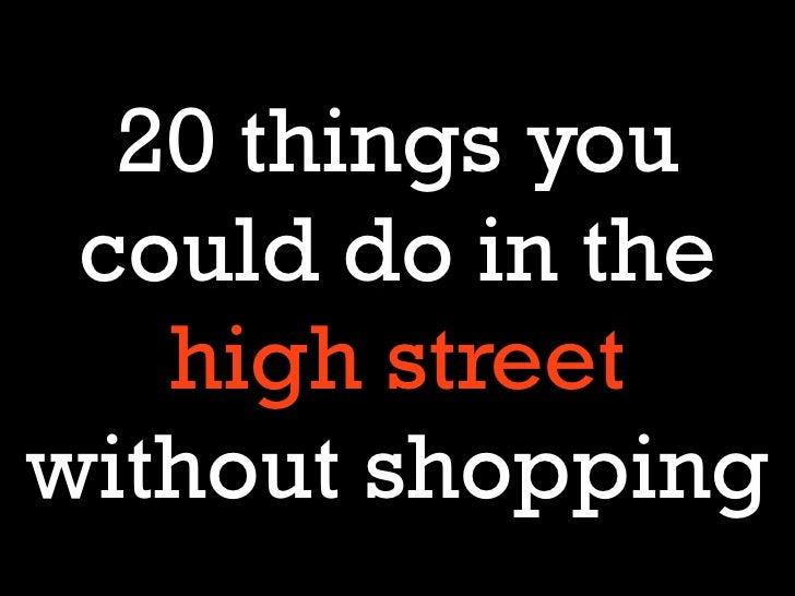 20 things you could do in the   high streetwithout shopping