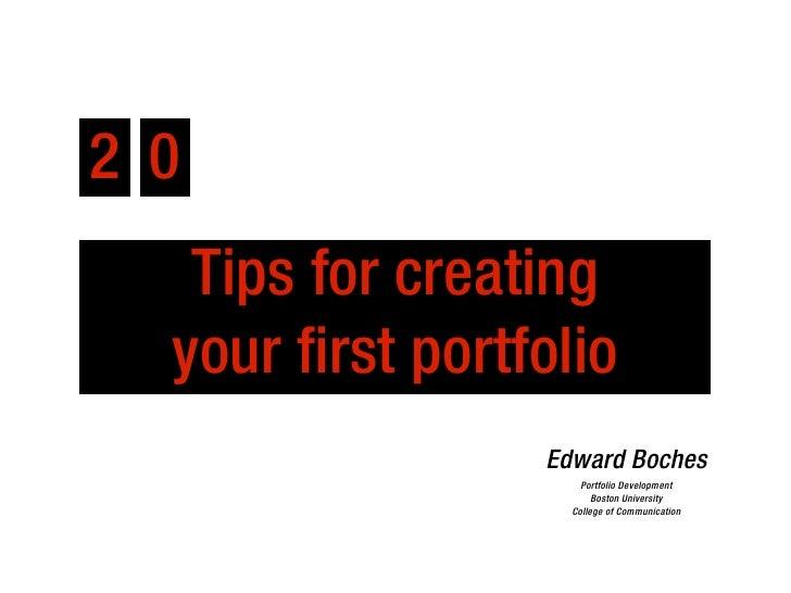 2 0   Tips for creating  your first portfolio                  Edward Boches                      Portfolio Development   ...
