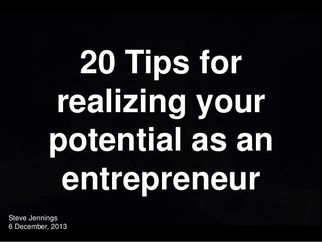 20 Tips for realizing your potential as an entrepreneur Steve Jennings 6 December, 2013