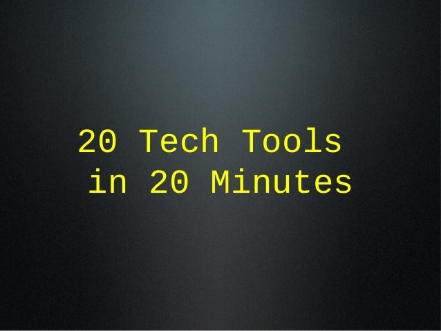 20 Tech Tools in 20 Minutes
