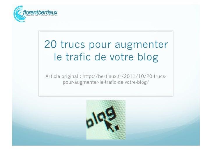 20 trucs pour augmenter le trafic de votre blogArticle original : http://bertiaux.fr/2011/10/20-trucs-        pour-augment...