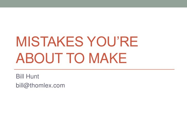 "MISTAKES YOU""REABOUT TO MAKEBill Huntbill@thomlex.com"