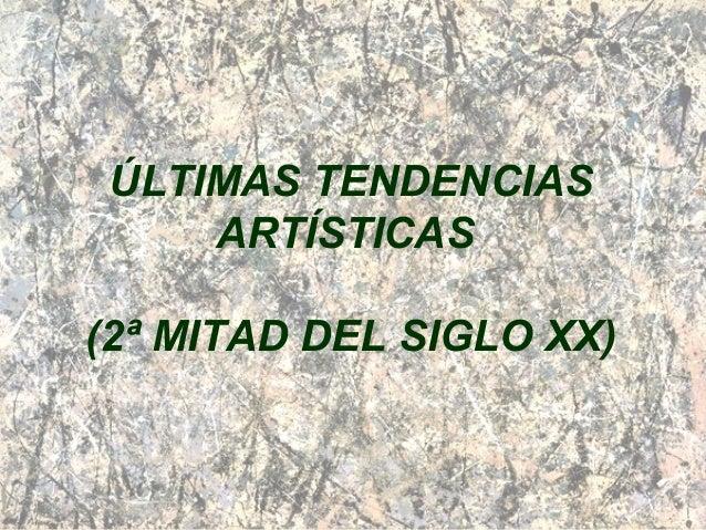 ÚLTIMAS TENDENCIAS ARTÍSTICAS (2ª MITAD DEL SIGLO XX)