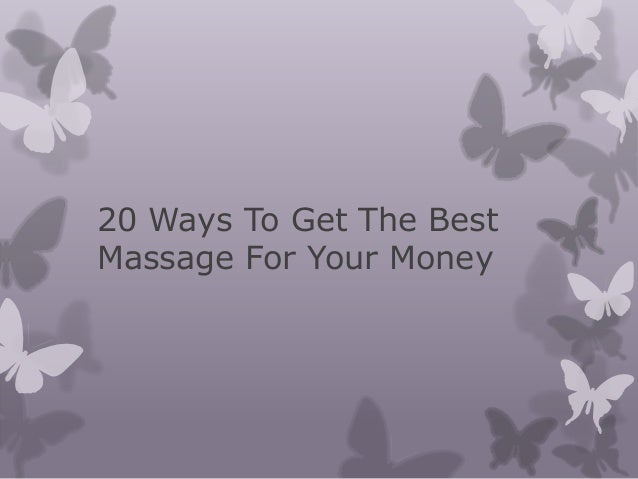 20 Ways To Get The Best Massage For Your Money