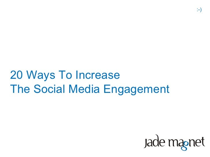 :-)20 Ways To IncreaseThe Social Media Engagement