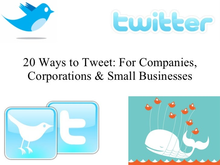 20 Ways to Tweet: For Companies, Corporations & Small Businesses
