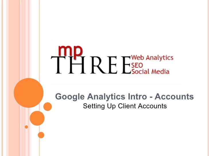 Google Analytics Intro - Accounts Setting Up Client Accounts