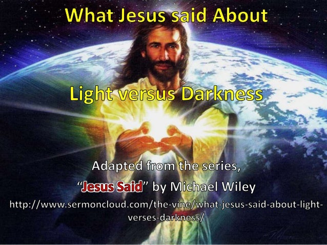 What Jesus said About Light versus Darkness