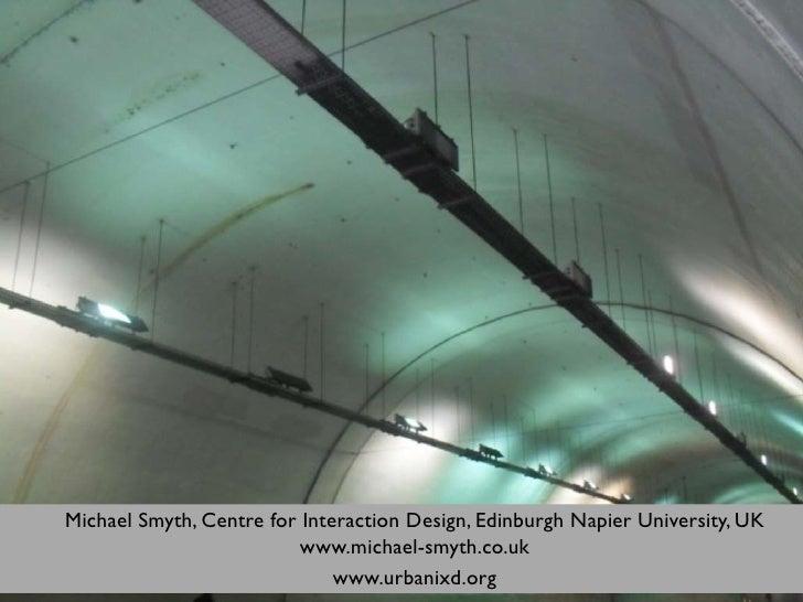 Michael Smyth, Centre for Interaction Design, Edinburgh Napier University, UK                          www.michael-smyth.c...