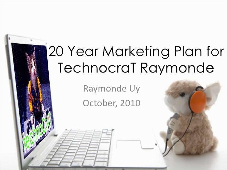 20 Year Marketing Plan for TECHNOCRAT Raymonde
