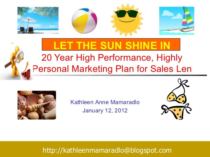 LET THE SUN SHINE IN 20 Year High Performance, Highly Personal Marketing Plan for Sales Len Kathleen Anne Mamaradlo Januar...