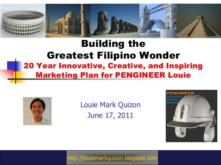 Building the     Greatest Filipino Wonder20 Year Innovative, Creative, and Inspiring   Marketing Plan for PENGINEER Louie ...