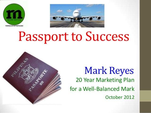 Passport to Success             Mark Reyes          20 Year Marketing Plan        for a Well-Balanced Mark                ...