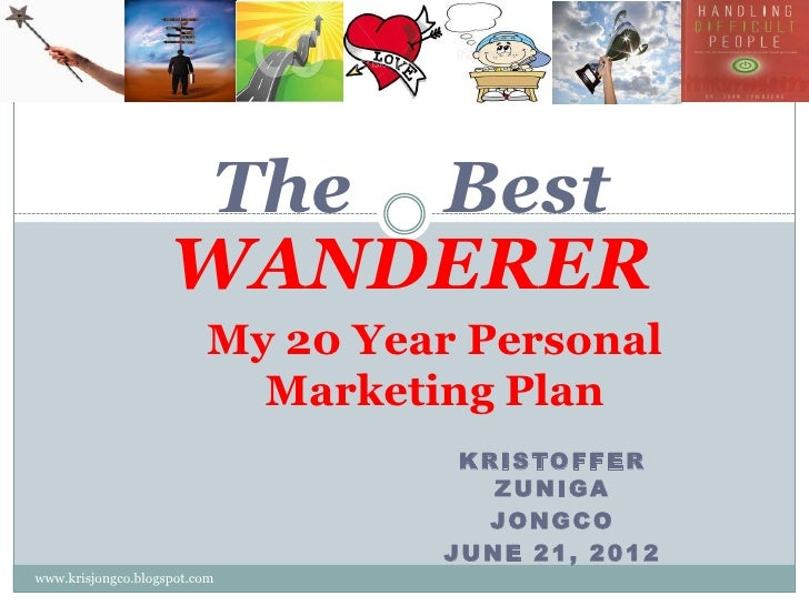 The Best                    WANDERER                         My 20 Year Personal                           Marketing Plan ...