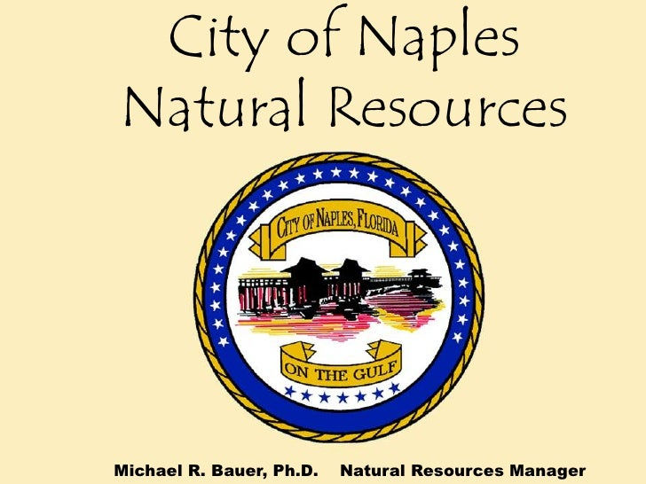 City of Naples Natural Resources<br />   City of Naples <br />Michael R. Bauer, Ph.D.    Natural Resources Manager<br />