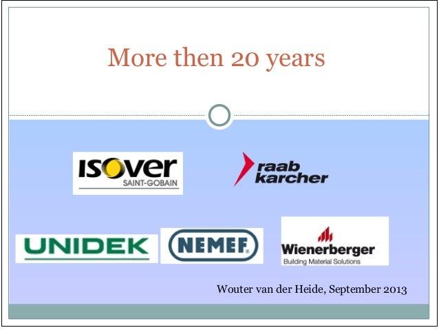 More then 20 years Wouter van der Heide, September 2013