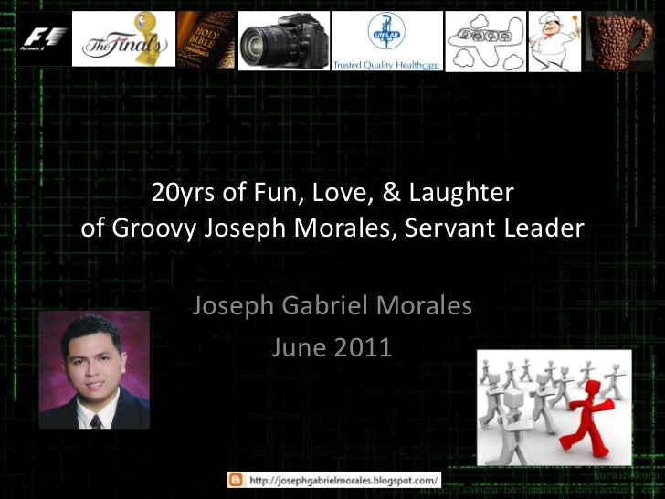 20yrs of Fun, Love, & Laughterof Groovy Joseph Morales, Servant Leader        Joseph Gabriel Morales              June 2011