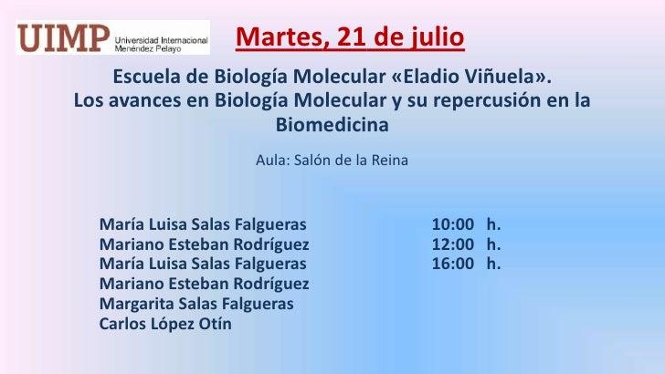 Martes, 21 de julio<br />Escuela de Biología Molecular «Eladio Viñuela». <br />Los avances en Biología Molecular y su rep...
