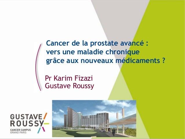 Cancer de la prostate avancé : vers une maladie chronique grâce aux nouveaux médicaments ? Pr Karim Fizazi Gustave Roussy