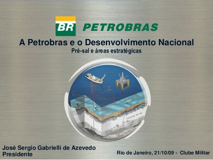 A Petrobras e o Desenvolvimento Nacional                        Pré-sal e áreas estratégicas     José Sergio Gabrielli de ...