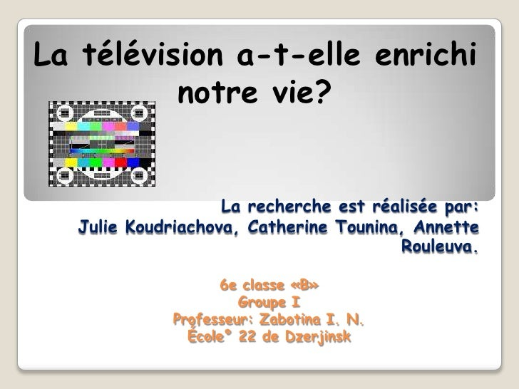 La télévision a-t-elle enrichi <br />notre vie?<br />La recherche est réalisée par:Julie Koudriachova, Catherine Tounina, ...