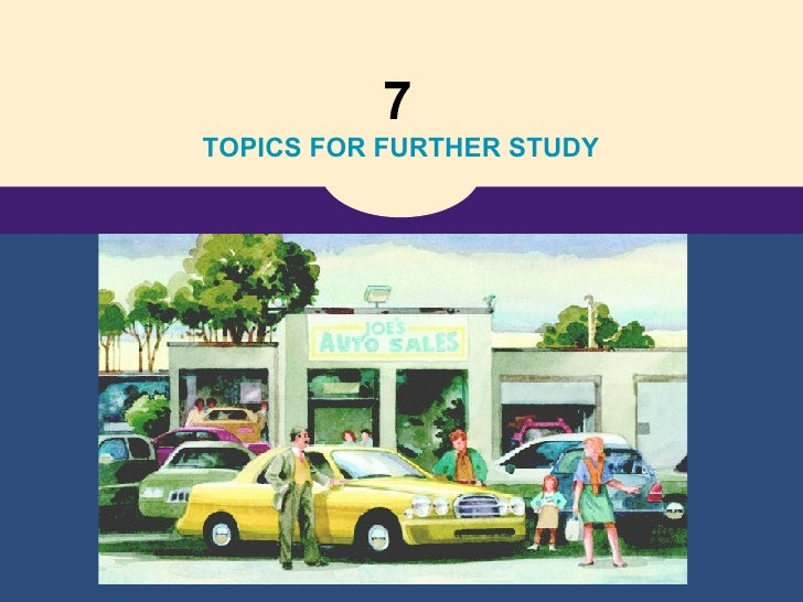 7   TOPICS FOR FURTHER STUDY
