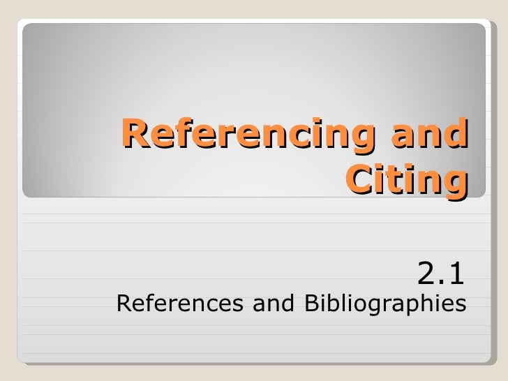 Referencing and Citing 2.1 References and Bibliographies