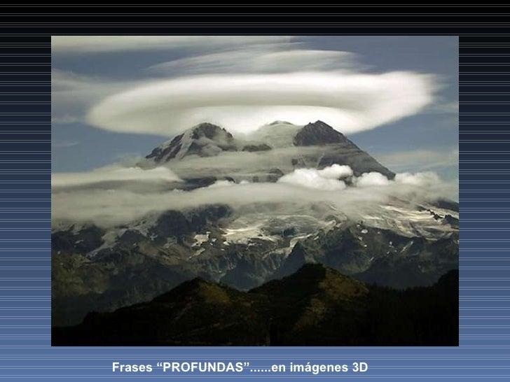 """Frases """"PROFUNDAS""""......en imágenes 3D"""