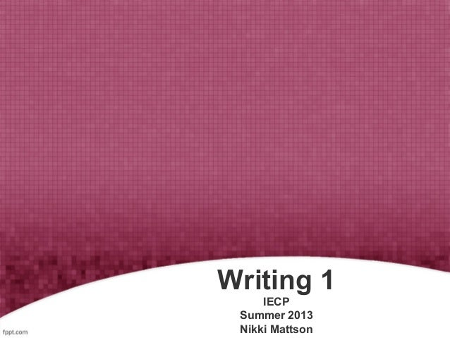 Writing 1 IECP Summer 2013 Nikki Mattson