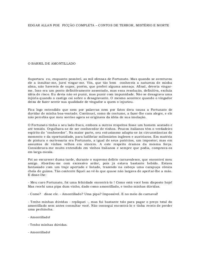 EDGAR ALLAN POE FICÇÃO COMPLETA – CONTOS DE TERROR, MISTÉRIO E MORTE  O BARRIL DE AMONTILLADO  Suportara eu, enquanto poss...