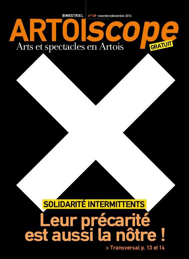 ARTOIscope BIMESTRIEL n°149 novembre/décembre 2014  Arts et spectacles en Artois  GRATUIT SOLIDARITÉ INTERMITTENTS  Leur p...