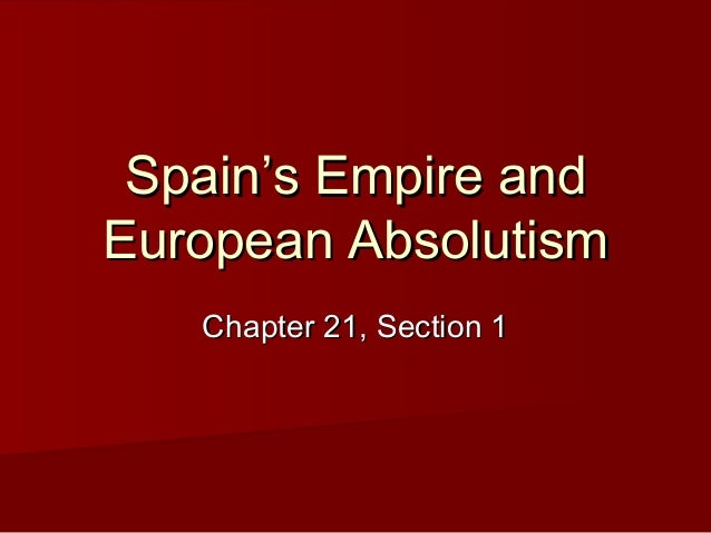 Spain's Empire andSpain's Empire andEuropean AbsolutismEuropean AbsolutismChapter 21, Section 1Chapter 21, Section 1