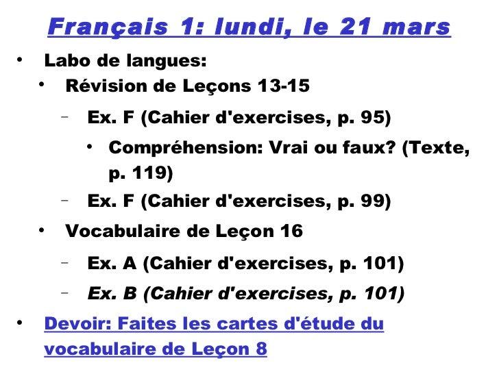 Français 1: lundi, le 21 mars <ul><li>Labo de langues: </li></ul><ul><ul><li>Révision de Leçons 13-15 </li></ul></ul><ul><...