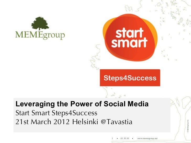 Leveraging the Power of Social MediaStart Smart Steps4Success21st March 2012 Helsinki @Tavastia                           ...