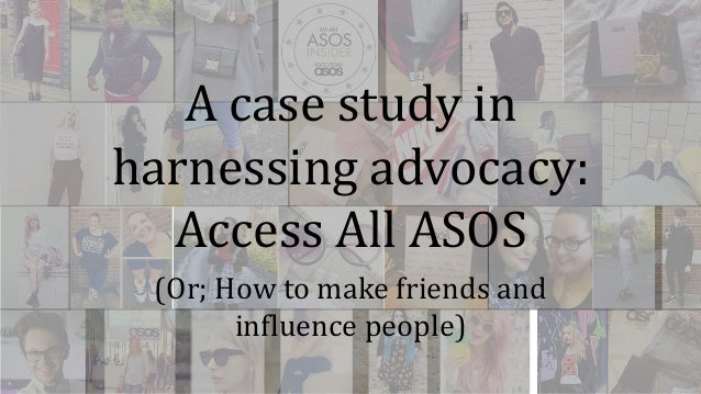 A case study in  harnessing advocacy:  Access All ASOS  (Or; How to make friends and  influence people)