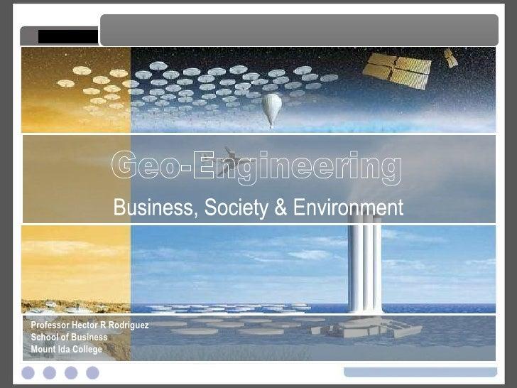 Geo-Engineering Geo-Engineering Business, Society & Environment Professor Hector R Rodriguez School of Business Mount Ida ...
