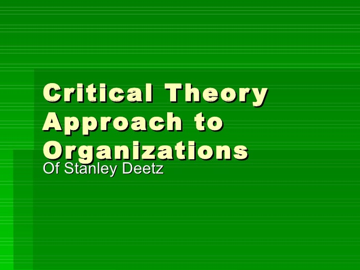 Critical Theory Approach to Organizations Of Stanley Deetz